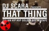 Free Download DJ SCARA: THAT THING Italian Hip Hop Golden Age Mixtape