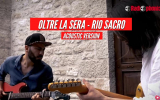 Oltre La Sera - Rio Sacro (Acoustic Version)